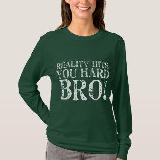 Reality Hits You Hard T-Shirt