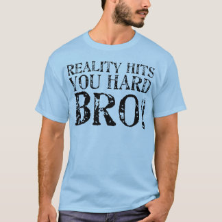 Reality Hits You Hard T-Shirt