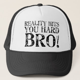 Reality Hits You Hard Trucker Hat