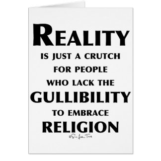 Reality is a Crutch Greeting Card