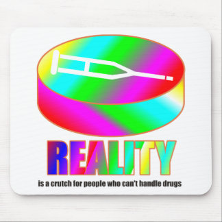Reality is a crutch if you can't handle drugs. mouse pad
