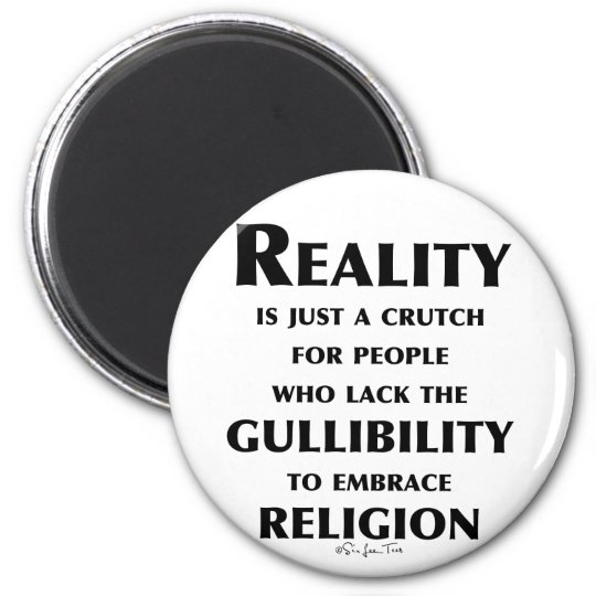 Reality is a Crutch Magnet