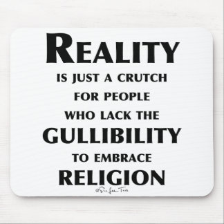 Reality is a Crutch Mouse Pad