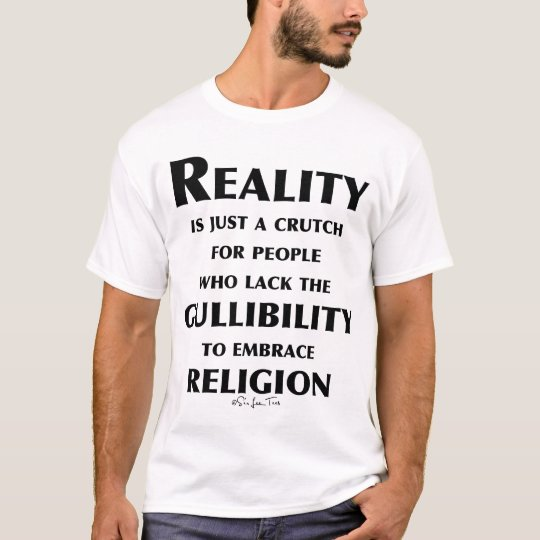 Reality is a Crutch T-Shirt