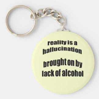 Reality Is A Hallucination Brought On By A Lack Of Keychain