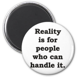 Reality is for people is for people... 2 inch round magnet