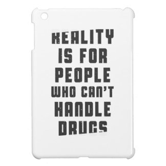 Reality is for people who can't handle drugs cover for the iPad mini