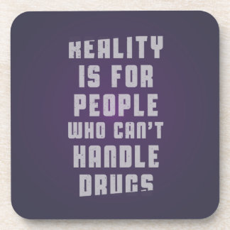 Reality is for people who can't handle drugs drink coaster