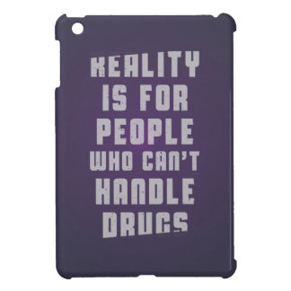 Reality is for people who can't handle drugs iPad mini covers