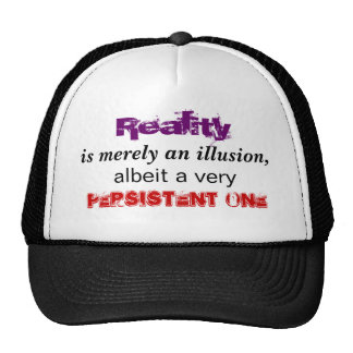 Reality, is merely an illusion trucker hat