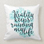Reality keeps ruining my life throw pillow