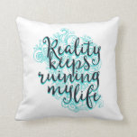 Reality keeps ruining my life throw pillow