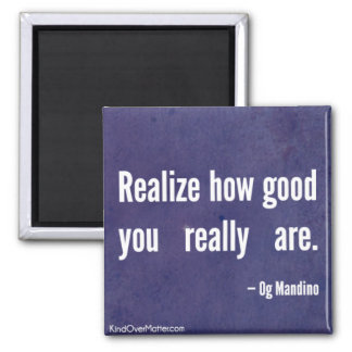 Realize how good you really are magnet