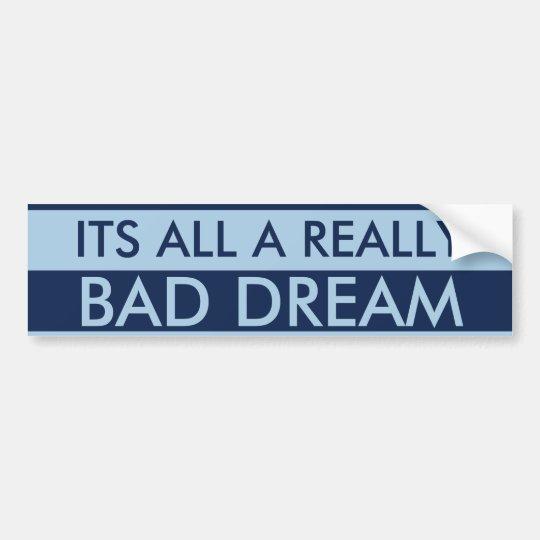 Really bad dream bumper sticker