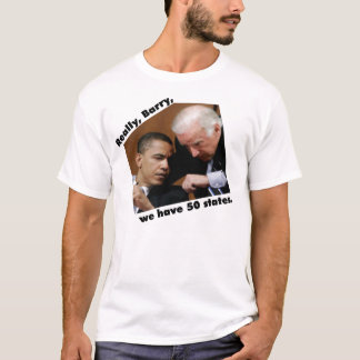 Really, Barry, we have 50 states. T-Shirt