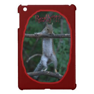 """Really?!?"" ... Cute, funny image of Squirrel Cover For The iPad Mini"