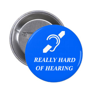 Really Hard of Hearing Pinback Button
