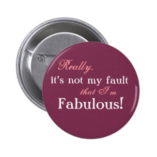 """""""Really, it's not my fault that I'm fabulous Pins"""