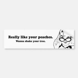 REALLY LIKE YOUR PEACHES BUMPER STICKER