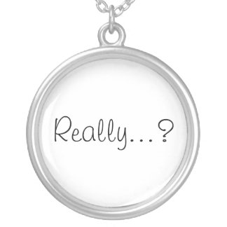 Really...? Round Pendant Necklace