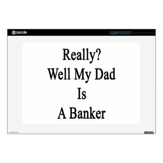 """Really Well My Dad Is A Banker 15"""" Laptop Skin"""