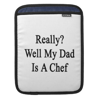 Really Well My Dad Is A Chef iPad Sleeve