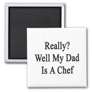 Really Well My Dad Is A Chef 2 Inch Square Magnet