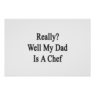 Really Well My Dad Is A Chef Poster