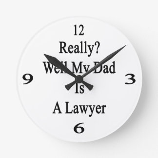 Really Well My Dad Is A Lawyer Round Wall Clocks