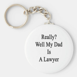 Really Well My Dad Is A Lawyer Basic Round Button Keychain