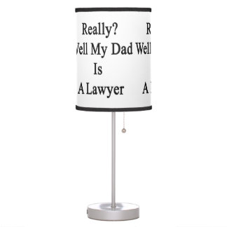 Really Well My Dad Is A Lawyer Table Lamp