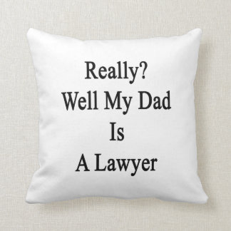 Really Well My Dad Is A Lawyer Throw Pillow