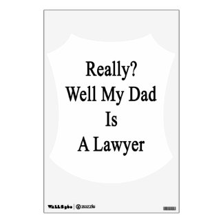 Really Well My Dad Is A Lawyer Wall Sticker
