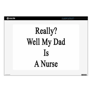 """Really Well My Dad Is A Nurse 15"""" Laptop Skins"""