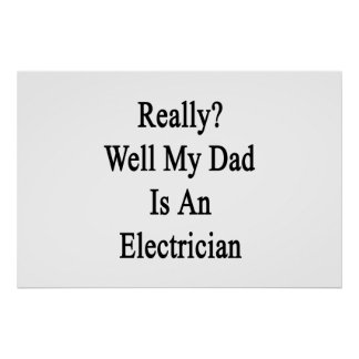 Really Well My Dad Is An Electrician Poster