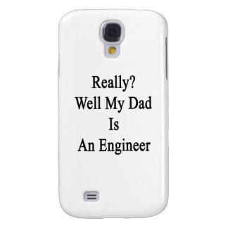 Really Well My Dad Is An Engineer Samsung Galaxy S4 Case