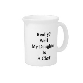 Really Well My Daughter Is A Chef Beverage Pitchers