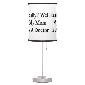 Really Well My Mom Is A Doctor Desk Lamps