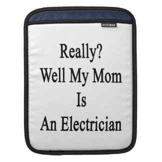Really Well My Mom Is An Electrician Sleeve For iPads