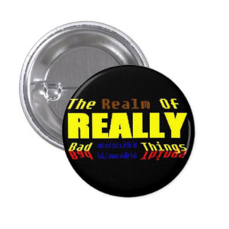 Realm of REALLY bad things 1 Inch Round Button