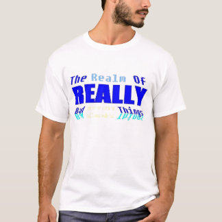 Realm of REALLY bad things T-Shirt