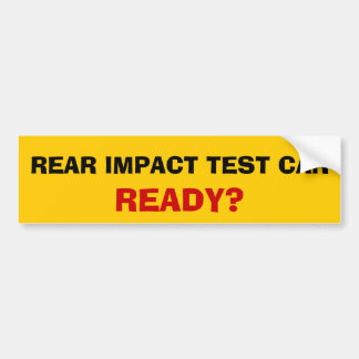 Rear impact test car... ready? car bumper sticker