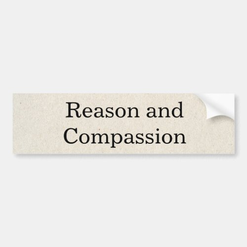 Reason and Compassion Bumper Sticker