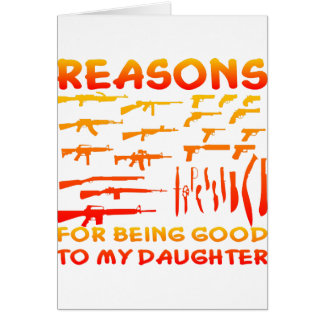 Reasons For Being Good To My Daughter Card