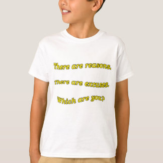 Reasons or Excuses T-Shirt