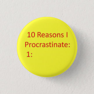 Reasons to Procrastinate Pinback Button