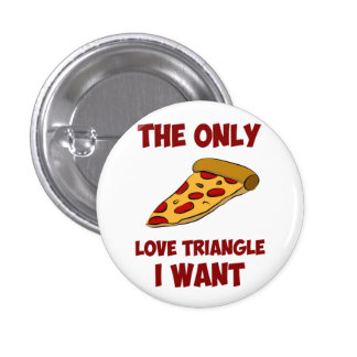 Rebanada de la pizza - el único triángulo de amor  pin redondo de 1 pulgada