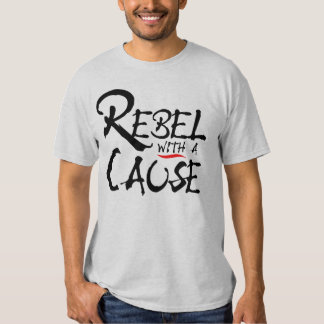 Rebel with a Cause Shirt