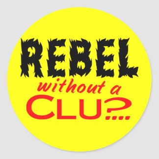 Rebel without a Clue Classic Round Sticker