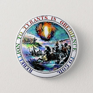 Rebellion to Tyrants is Obedience to God Button